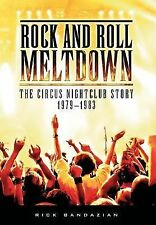 Rock and Roll Meltdown : The Circus Nightclub Story 1979-1983 by Rick...