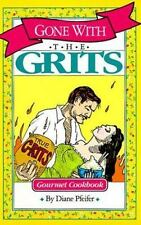 NEW - Gone With the Grits: Grits Cookbook by Diane Pfeifer