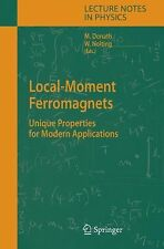 Lecture Notes in Physics: Local-Moment Ferromagnets : Unique Properties for...