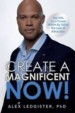 Create a Magnificent Now! : Tap into Your Power Within by Using the Law of...