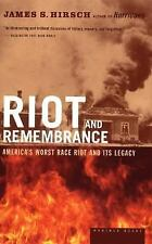 Riot and Remembrance: America's Worst Race Riot and Its Legacy, Hirsch, James S.