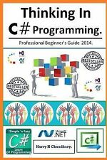 Thinking in C# Programming : Professional Beginner's Guide 2014 by Harry....