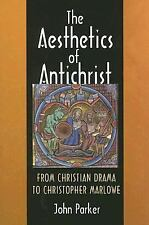The Aesthetics of Antichrist : From Christian Drama to Christopher Marlowe by...