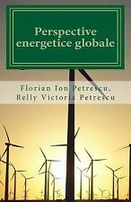 Perspective Energetice Globale by Florian Ion Petrescu and Relly Victoria...