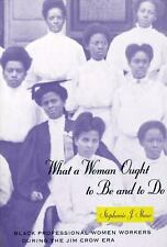 What a Woman Ought to Be and to Do: Black Professional Women Workers during th..