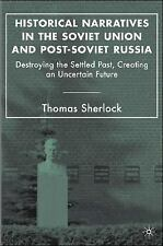 Historical Narratives in the Soviet Union and Post-Soviet Russia : Destroying...