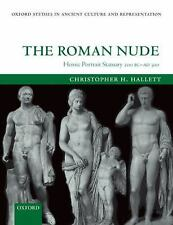 The Roman Nude: Heroic Portrait Statuary 200 BC - AD 300 Oxford Studies in Anci