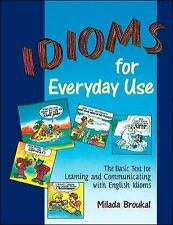 Idioms for Everyday Use : The Basic Text for Learning and Communicating Broukal