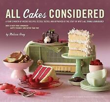 All Cakes Considered : A Year's Worth of Weekly Recipes Tested, Tasted, and...