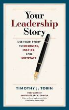 Your Leadership Story : Use Your Story to Energize, Inspire, and Motivate by...