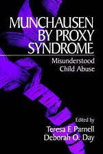 Munchausen by Proxy Syndrome: Misunderstood Child Abuse by Teresa F. Parnell
