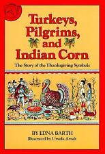 Turkeys, Pilgrims, and Indian Corn: The Story of the Thanksgiving Symbols, Barth