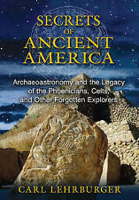 The Secrets of Ancient America: Archaeoastronomy and the Legacy of the...