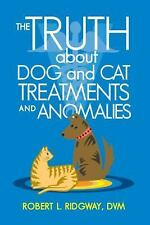 The Truth about Dog and Cat Treatments and Anomalies by Ridgway DVM, Robert L.
