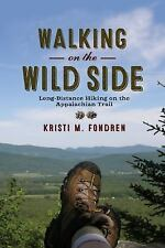 Walking on the Wild Side : Long-Distance Hiking on the Appalachian Trail by...