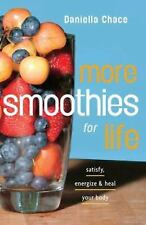 More Smoothies for Life: Satisfy, Energize, and Heal Your Body