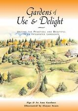Gardens of Use & Delight: Uniting the Practical and Beautiful in an Integrated L