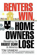 Renters Win, Home Owners Lose : Revealing the Biggest Scam in America by Tom...