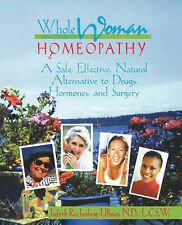 Whole Woman Homeopathy: A Safe, Effective, Natural Alternative to Drugs, Horm...