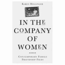 In The Company Of Women: Contemporary Female Friendship Films : K Hollinger NEW