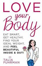 Love Your Body: Eat Smart, Get Healthy, Find Your Ideal Weight, and Feel Beautif