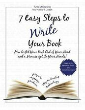 7 Easy Steps to Write Your Book: How to Get Your Book Out of Your Head and a Ma
