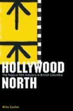 Hollywood North: The Feature Film Industry in British Columbia, Mike Gasher, New