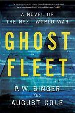 Ghost Fleet: A Novel of the Next World War by Singer, P. W., Cole, August