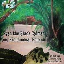 Ryan the Black Caiman and His Unusual Friends by Shannon Gambino (2014,...