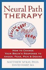 Neural Path Therapy: How to Change Your Brain's Response to Anger, Fear, Pain, a