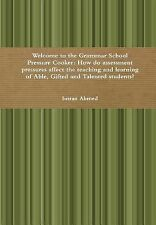 Welcome to the Grammar School Pressure Cooker : How Do Assessment Pressures...