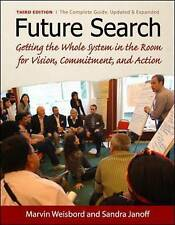 Future Search: Getting the Whole System in the Room for Vision, Commitment,...