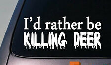 """I'D RATHER BE KILLING DEER HUNTING BOWHUNTING SEASON DEER STAND 6"""" STICKER DECAL"""