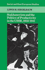 Stakhanovism and the Politics of Productivity in the USSR, 1935-1941 by Lewis...