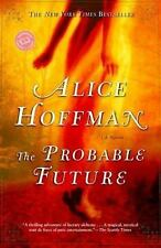 The Probable Future by Alice Hoffman (2004, Paperback)