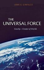 The Universal Force : Gravity - Creator of Worlds by Louis Girifalco (2007,...