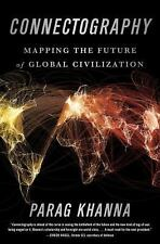Connectography: Mapping the Future of Global Civilization, Khanna, Parag, Good B