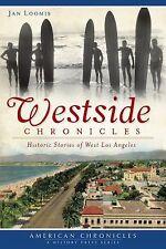 Westside Chronicles : Historic Stories of West Los Angeles by Jan Loomis...