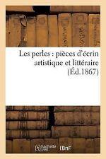 Les Perles : Pieces d'Ecrin Artistique et Litteraire (Ed. 1867) by Sans...