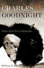Charles Goodnight : Father of the Texas Panhandle 21 by William T. Hagan...