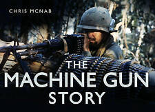 The Machine Gun Story (Story (History Press)), McNab, Chris, New Book