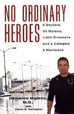 No Ordinary Heroes : 8 Doctors, 30 Nurses, 7,000 Prisoners and a Category 5...