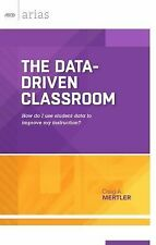 The Data-Driven Classroom : How Do I Use Student Data to Improve My...