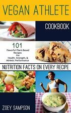 Vegan Athlete Cookbook : 101 Flavorful Plant-Based Recipes for Health,...