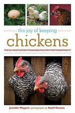 The Joy of: The Joy of Keeping Chickens : The Ultimate Guide to Raising Poultry