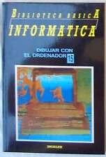 DIBUJAR CON EL ORDENADOR - BIBLIOTECA BÁSICA INFORMÁTICA - INGELEK - VER INDICE