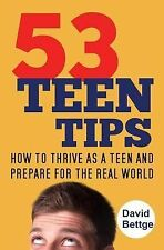 53 Teen Tips : How to Thrive As a Teen and Prepare for the Real World by...
