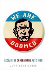 We Are Doomed: Reclaiming Conservative Pessimism, Derbyshire, John, Good Book