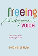 Freeing Shakespeare's Voice : The Actor's Guide to Talking the Text by...