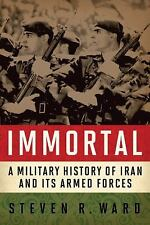 Immortal : A Military History of Iran and Its Armed Forces by Steven R. Ward...